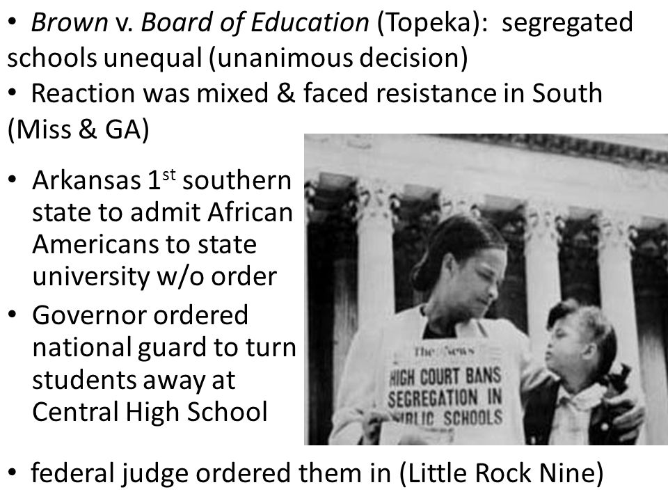 Brown v. Board of Education (Topeka): segregated schools unequal (unanimous decision)