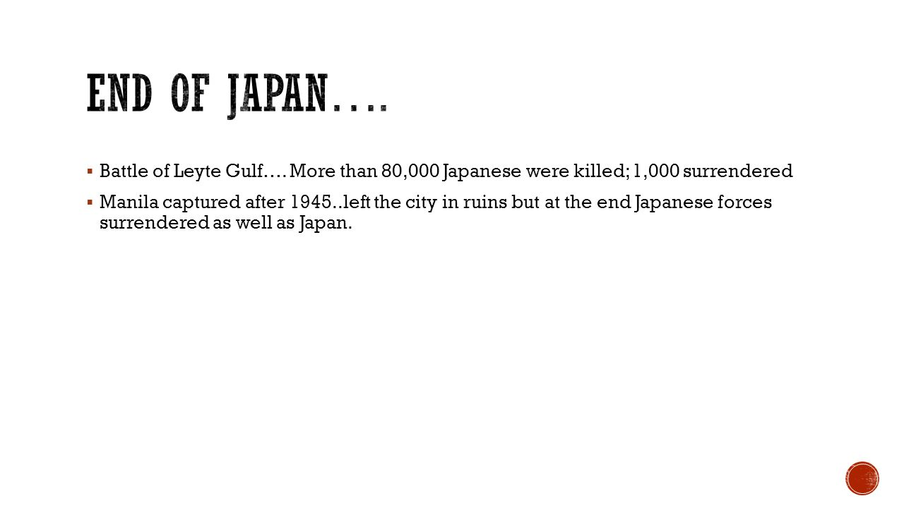End of Japan…. Battle of Leyte Gulf…. More than 80,000 Japanese were killed; 1,000 surrendered.