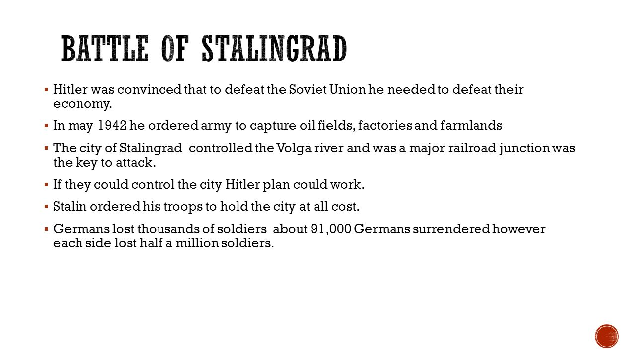 Battle of Stalingrad Hitler was convinced that to defeat the Soviet Union he needed to defeat their economy.