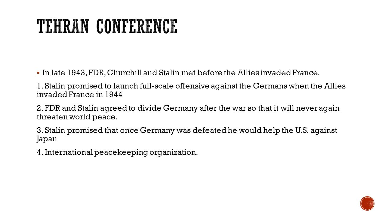 Tehran conference In late 1943, FDR, Churchill and Stalin met before the Allies invaded France.