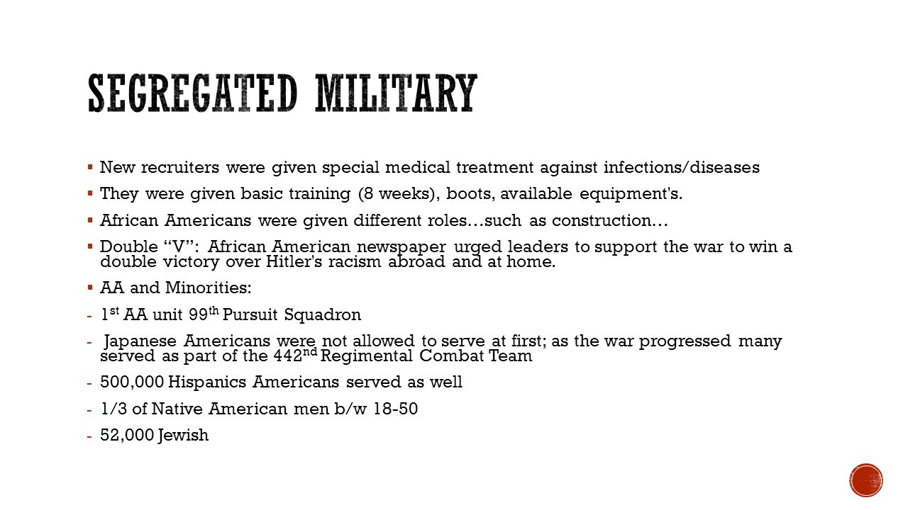 Segregated military New recruiters were given special medical treatment against infections/diseases.