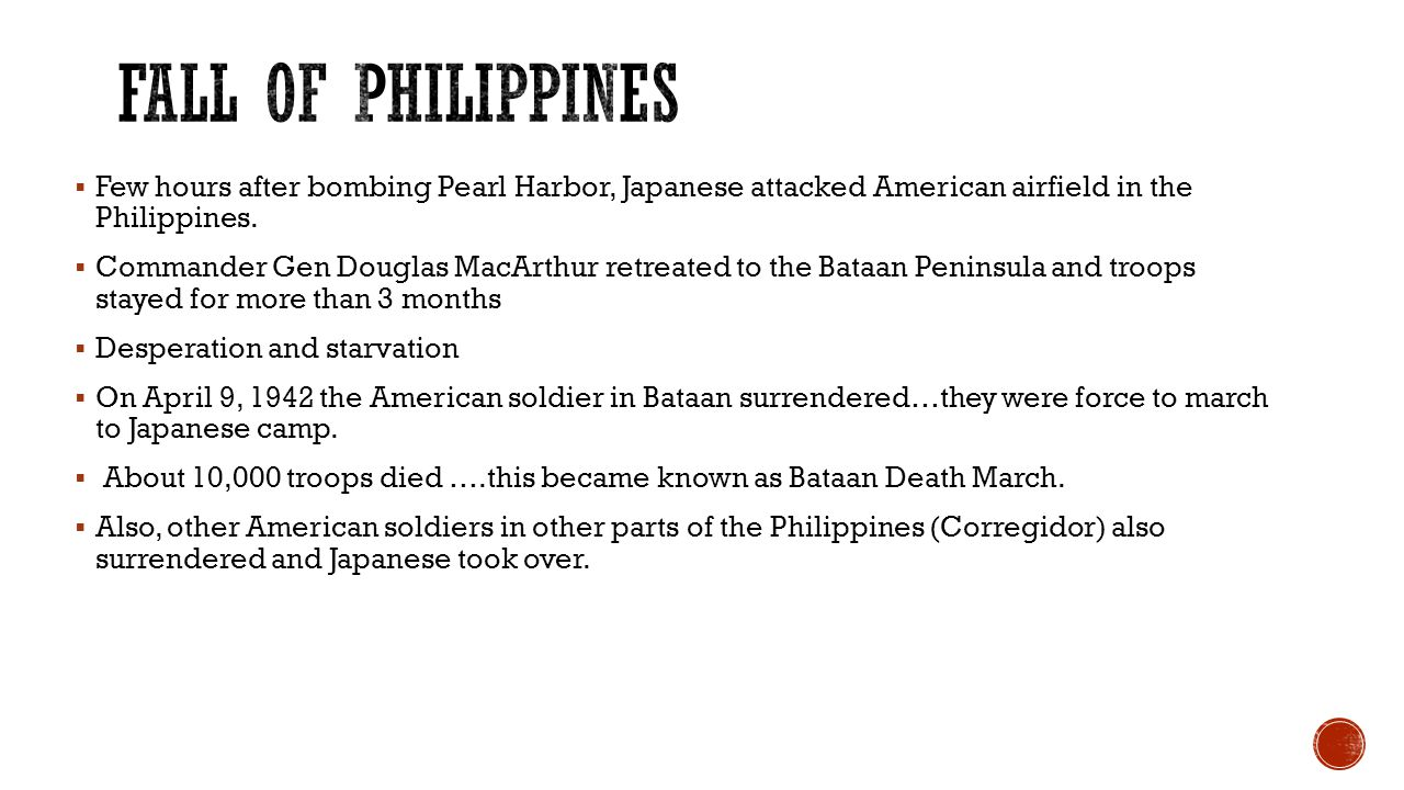 Fall of Philippines Few hours after bombing Pearl Harbor, Japanese attacked American airfield in the Philippines.