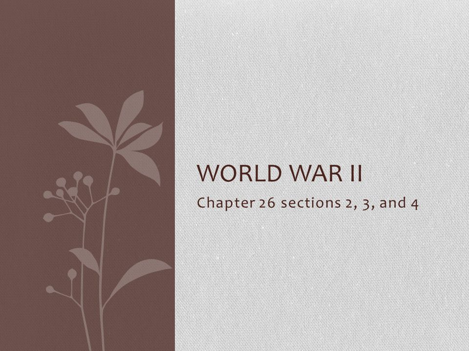 World War II Chapter 26 sections 2, 3, and 4
