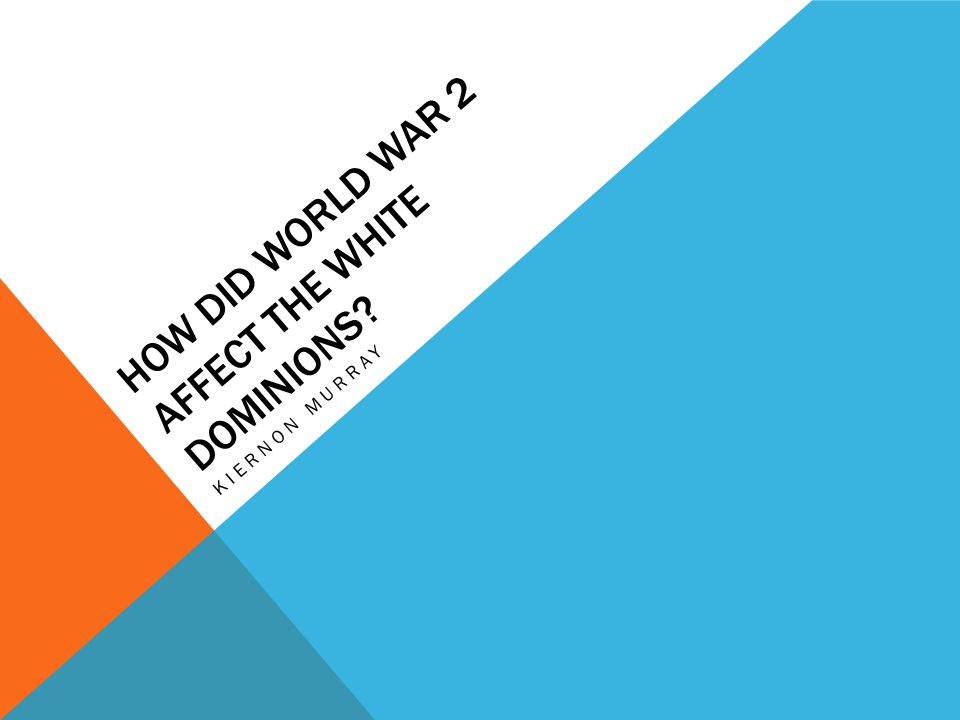 How did World War 2 affect the white dominions