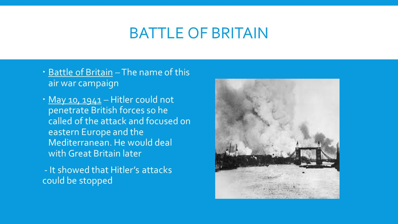 Battle of Britain Battle of Britain – The name of this air war campaign.