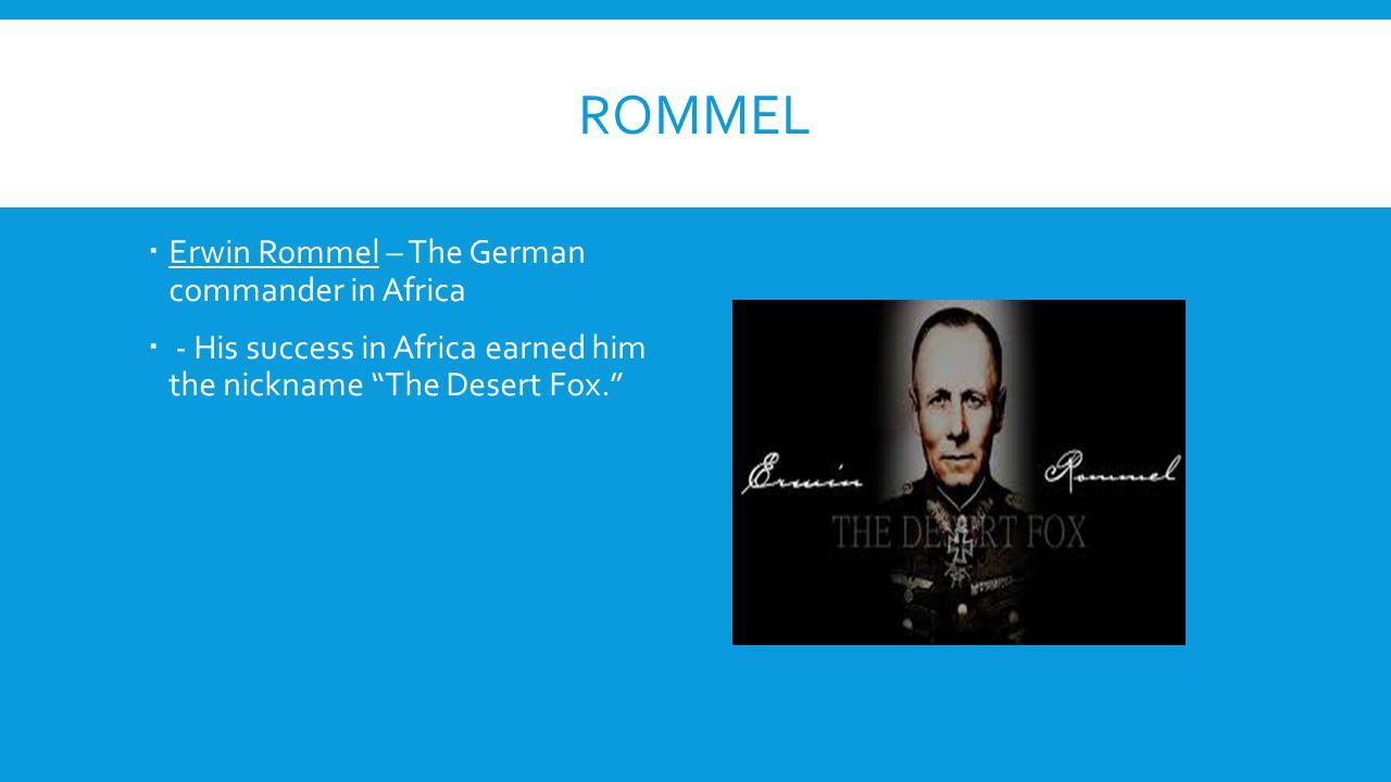 Rommel Erwin Rommel – The German commander in Africa