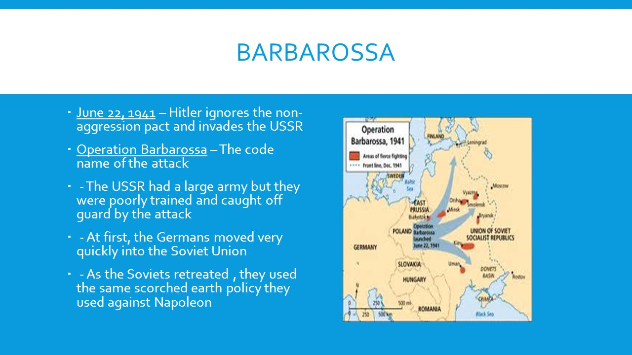 Barbarossa June 22, 1941 – Hitler ignores the non- aggression pact and invades the USSR. Operation Barbarossa – The code name of the attack.