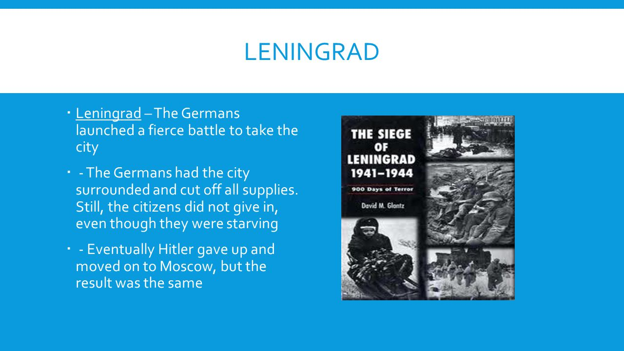 Leningrad Leningrad – The Germans launched a fierce battle to take the city.
