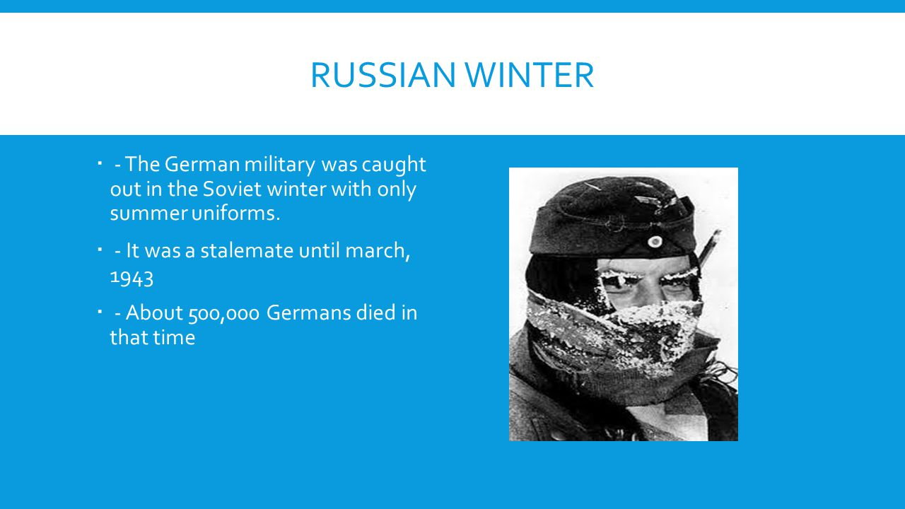Russian winter - The German military was caught out in the Soviet winter with only summer uniforms.