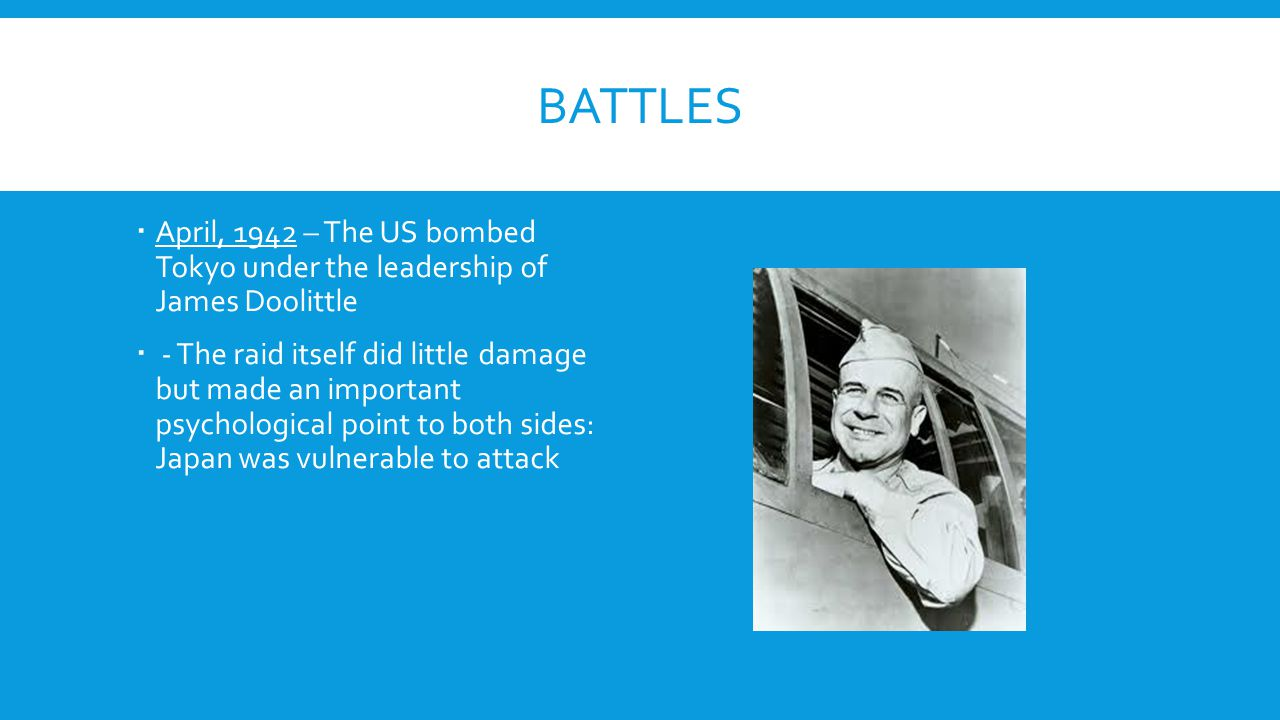Battles April, 1942 – The US bombed Tokyo under the leadership of James Doolittle.