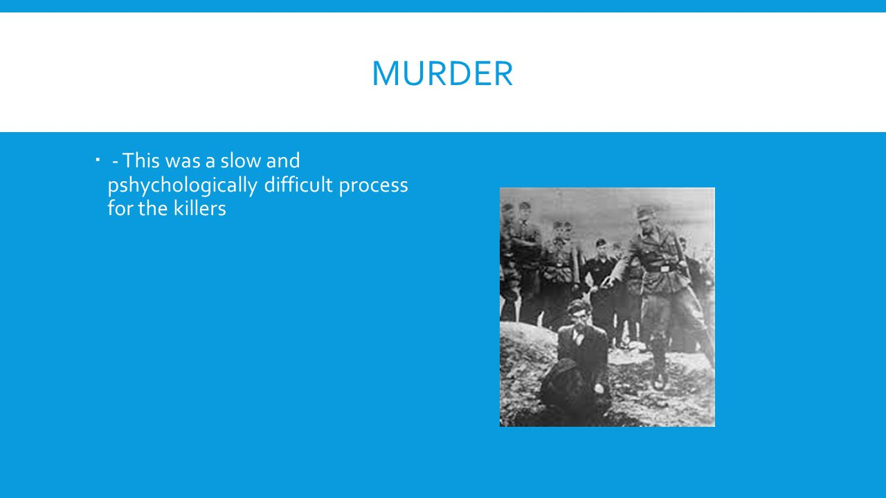 Murder - This was a slow and pshychologically difficult process for the killers