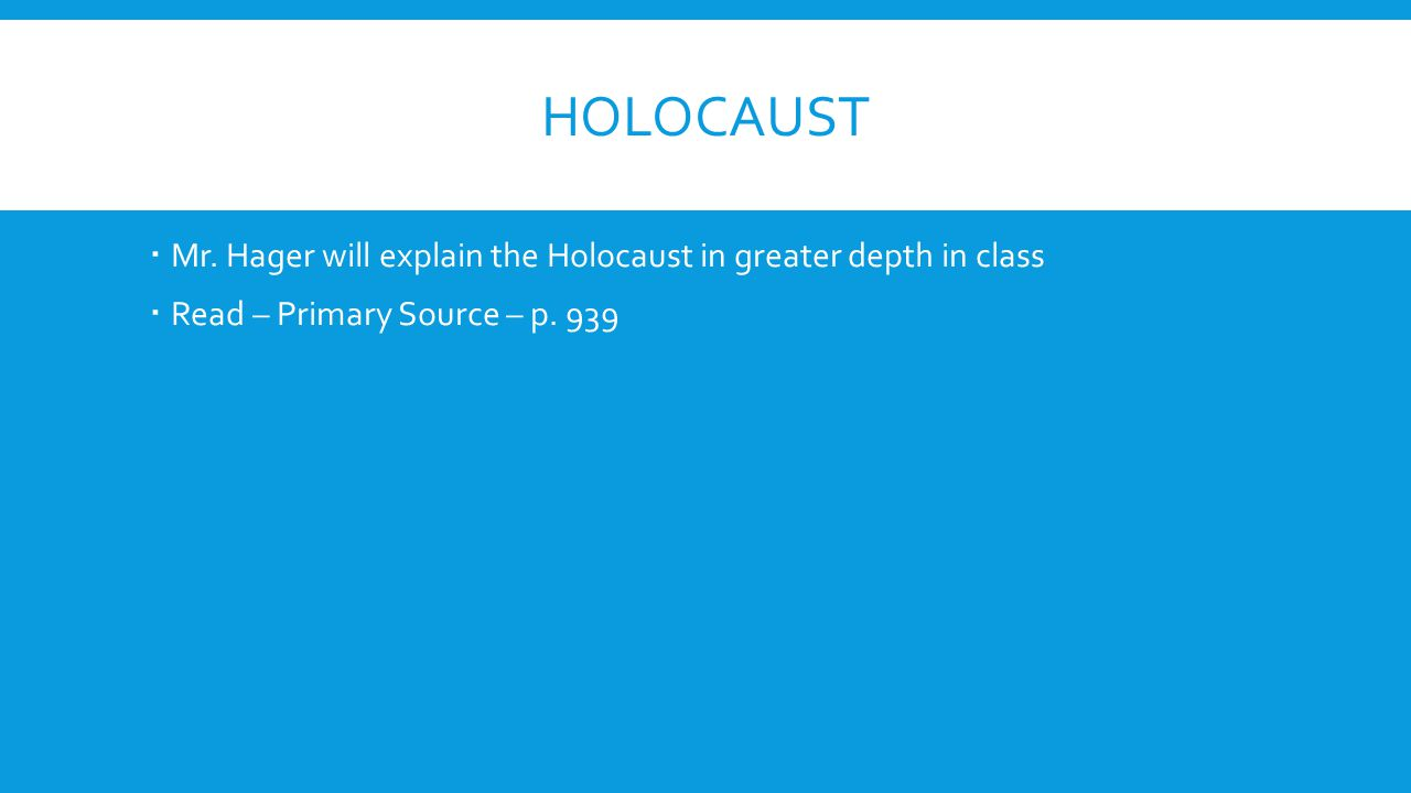 Holocaust Mr. Hager will explain the Holocaust in greater depth in class.