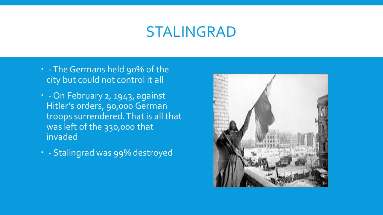 Stalingrad - The Germans held 90% of the city but could not control it all.