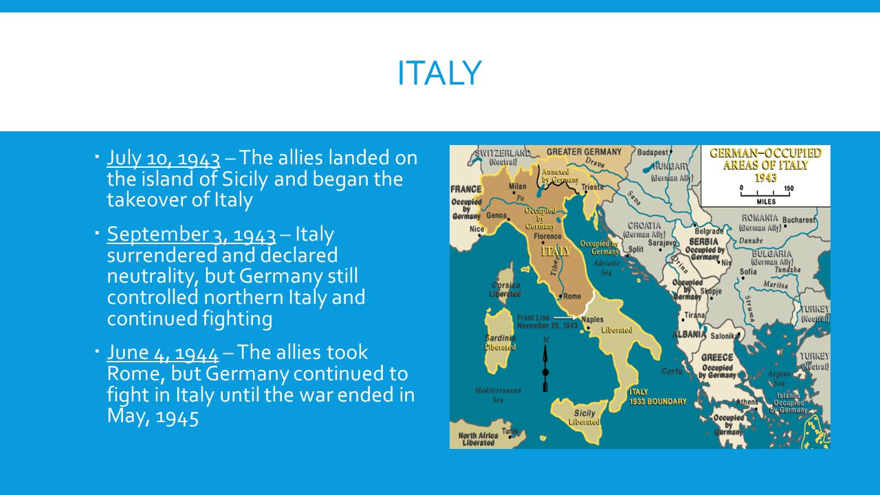 Italy July 10, 1943 – The allies landed on the island of Sicily and began the takeover of Italy.