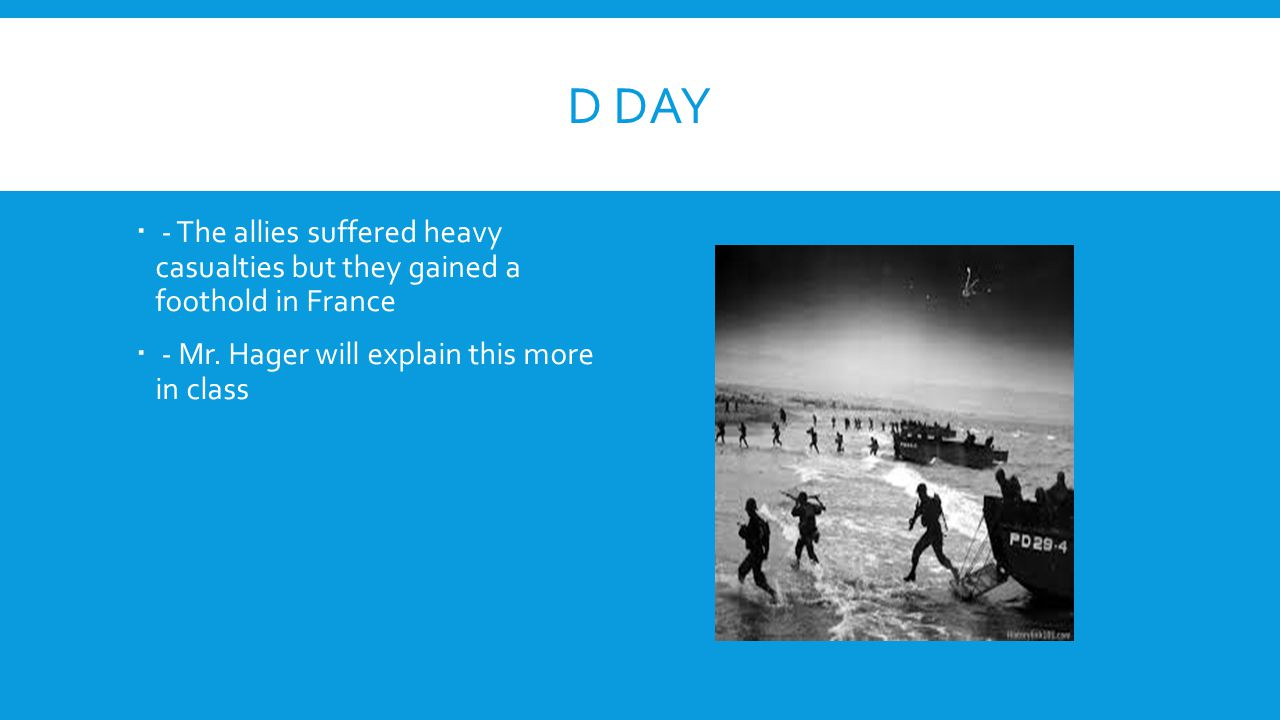 D day - The allies suffered heavy casualties but they gained a foothold in France.