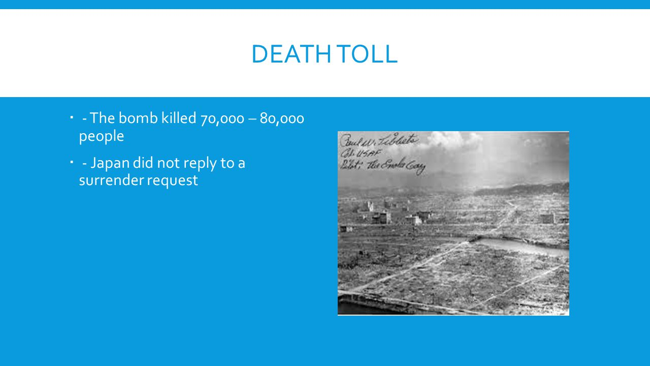 Death toll - The bomb killed 70,000 – 80,000 people