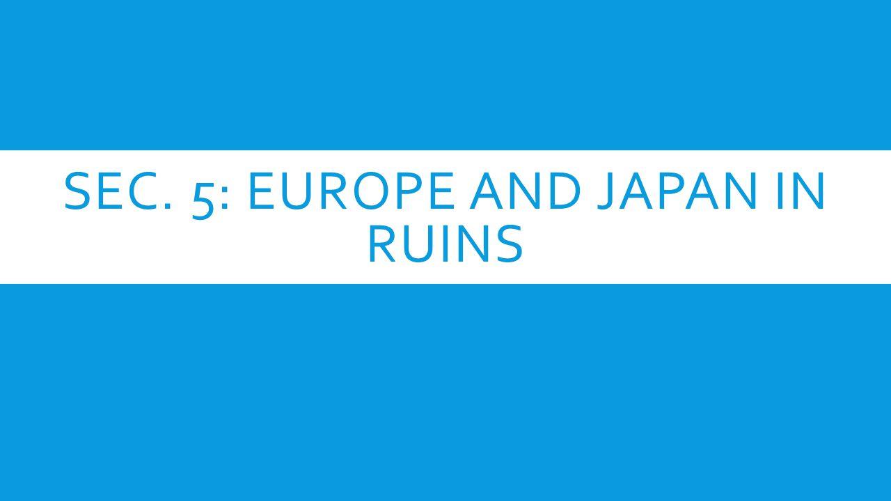 Sec. 5: Europe and Japan in Ruins