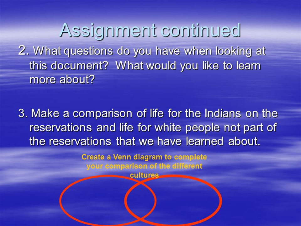 Assignment continued 2. What questions do you have when looking at this document What would you like to learn more about