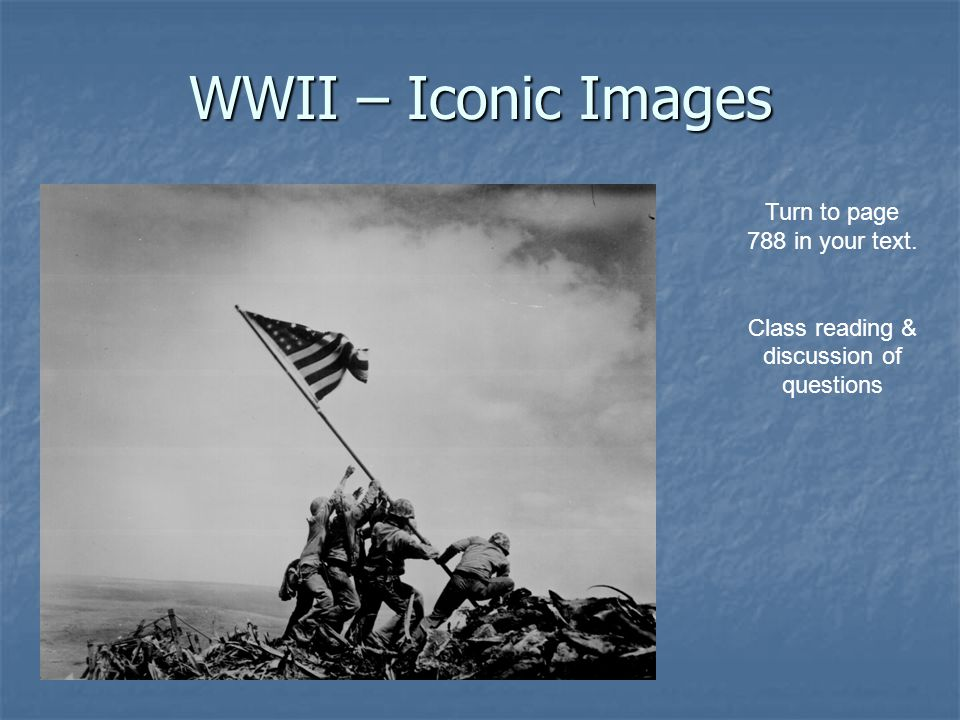 WWII – Iconic Images Turn to page 788 in your text.