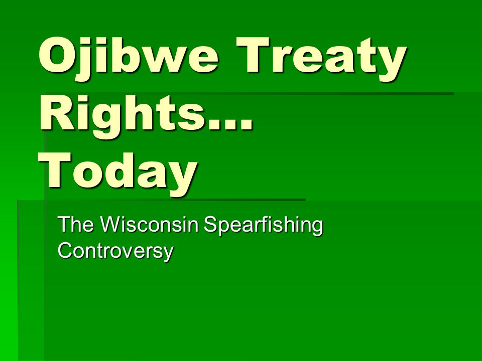 Ojibwe Treaty Rights… Today