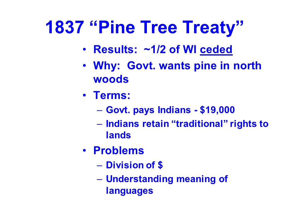 1837 Pine Tree Treaty Results: ~1/2 of WI ceded