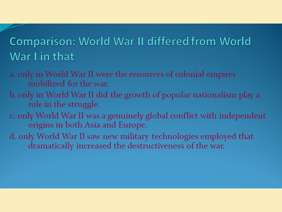 Comparison: World War II differed from World War I in that
