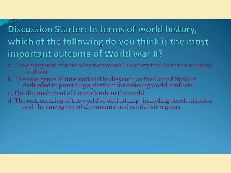 Discussion Starter: In terms of world history, which of the following do you think is the most important outcome of World War II