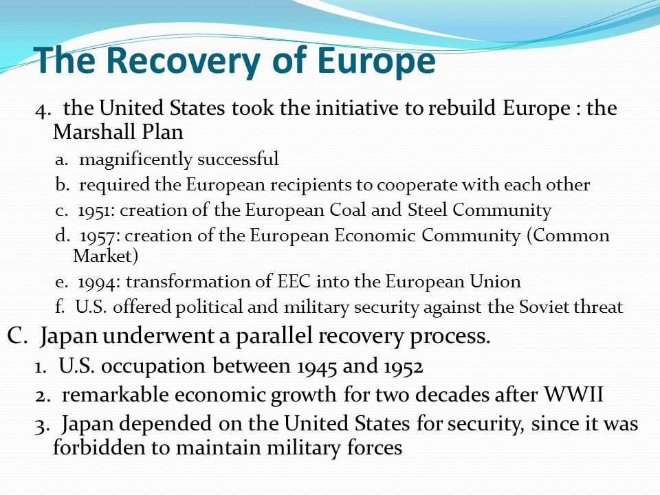 The Recovery of Europe C. Japan underwent a parallel recovery process.