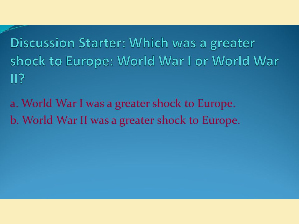 Discussion Starter: Which was a greater shock to Europe: World War I or World War II