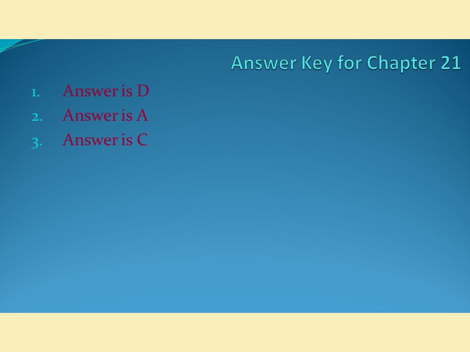 Answer is D Answer is A Answer is C