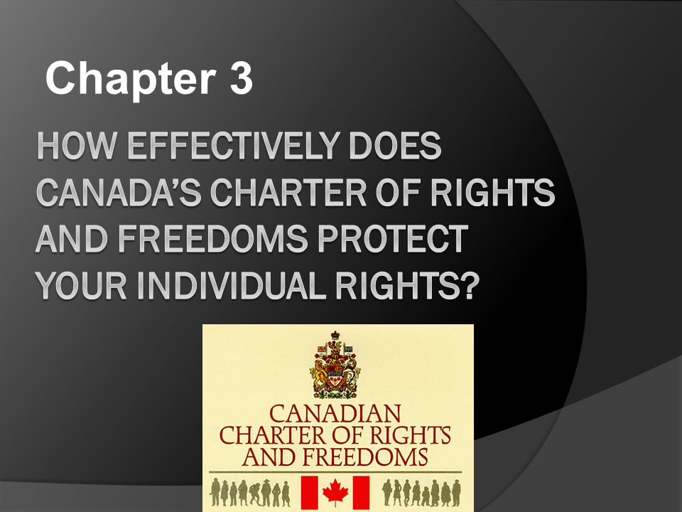 Chapter 3 How effectively does Canada's Charter of Rights and Freedoms protect your individual rights