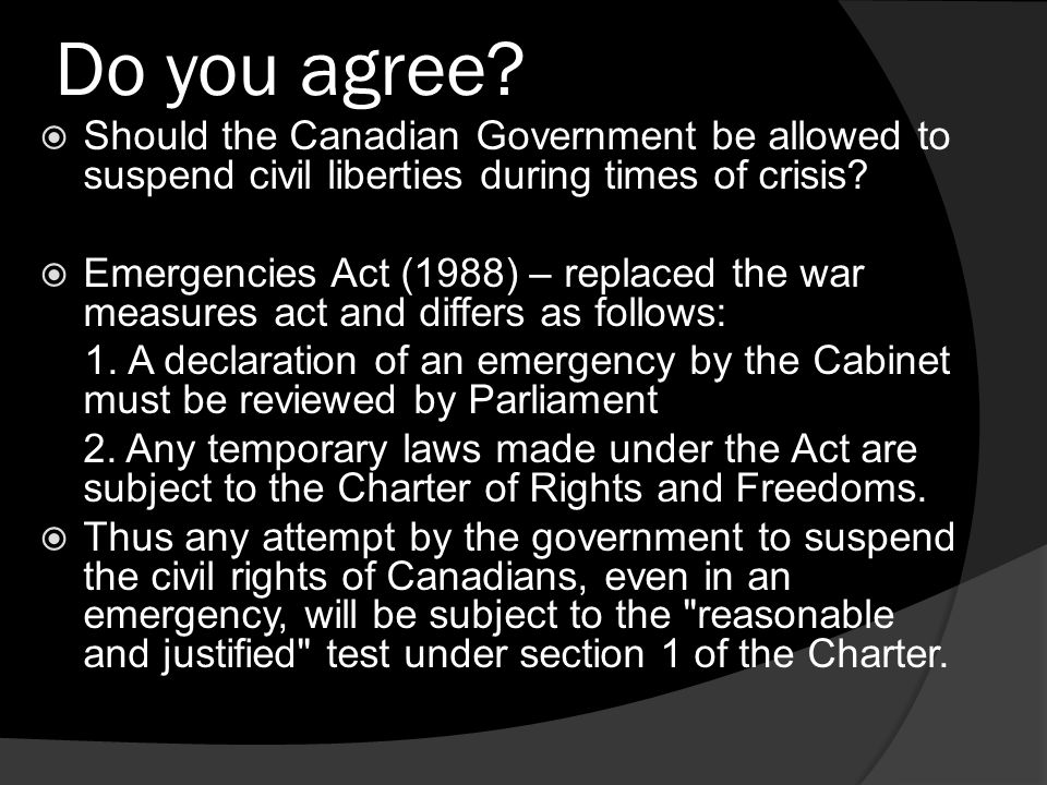Do you agree Should the Canadian Government be allowed to suspend civil liberties during times of crisis