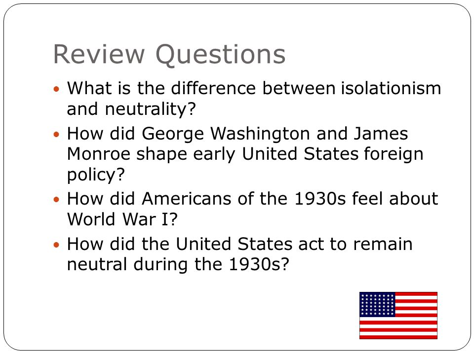 Review Questions What is the difference between isolationism and neutrality