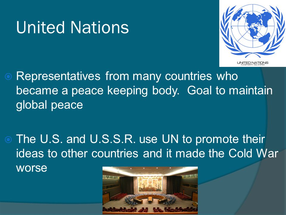 United Nations Representatives from many countries who became a peace keeping body. Goal to maintain global peace.
