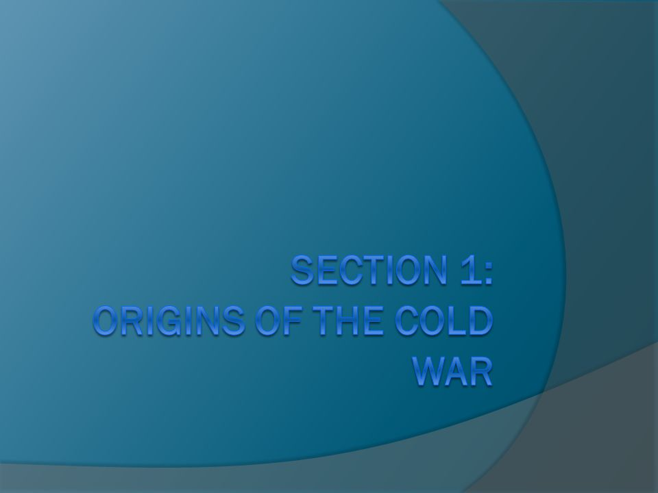 Section 1: Origins of the Cold War