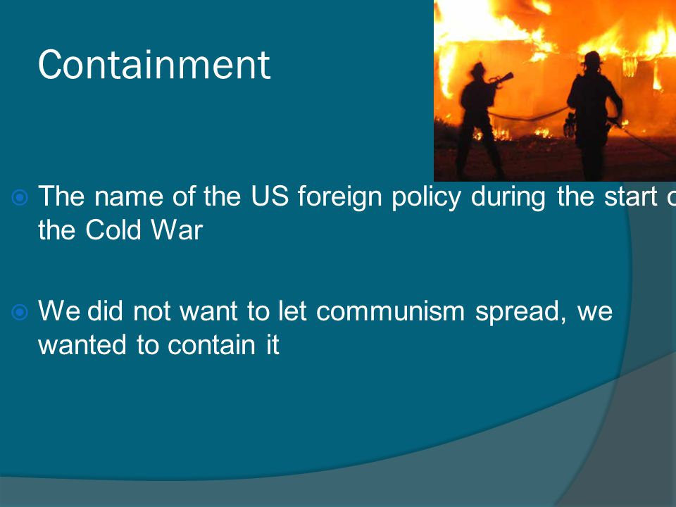 the effectiveness of the us foreign policy of containment during the cold war The korean war: containment in asia   during the 1950s, the cold war's focus turned to the third world, where the us and ussr often backed rival groups in.