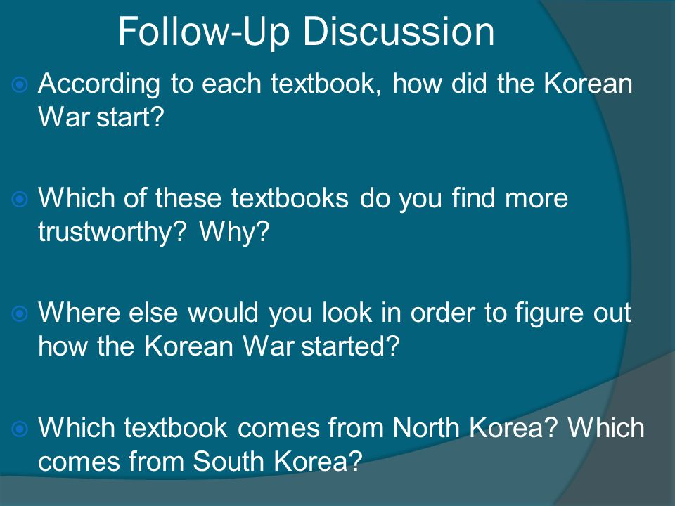 Follow-Up Discussion According to each textbook, how did the Korean War start Which of these textbooks do you find more trustworthy Why