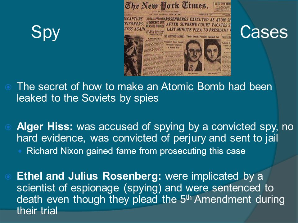 Spy Cases The secret of how to make an Atomic Bomb had been leaked to the Soviets by spies.
