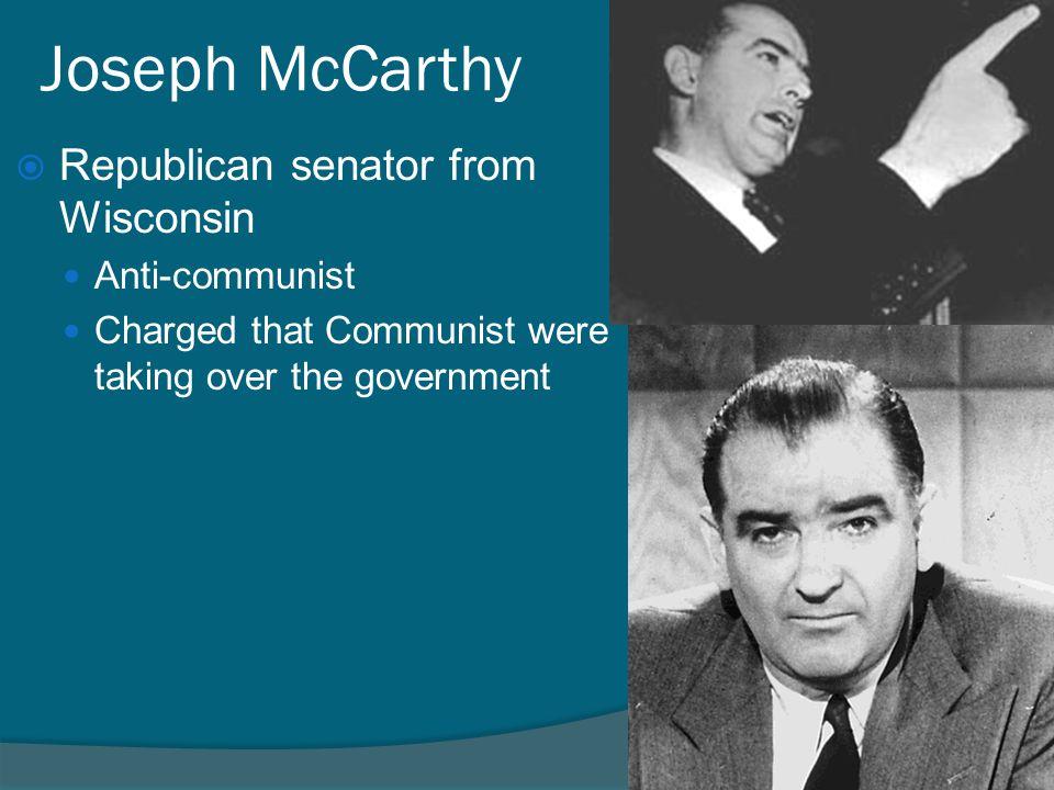 Joseph McCarthy Republican senator from Wisconsin Anti-communist