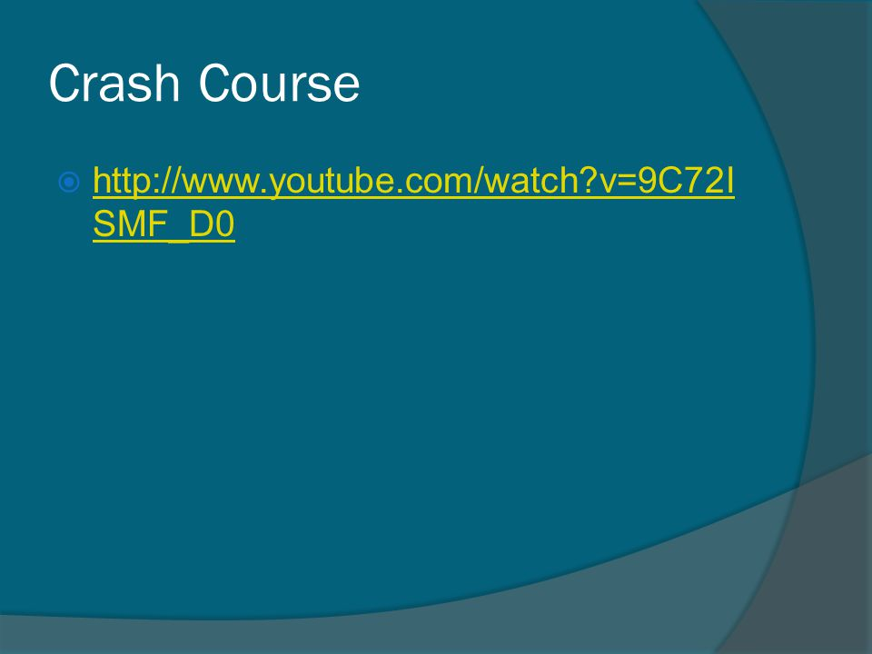 Crash Course http://www.youtube.com/watch v=9C72ISMF_D0