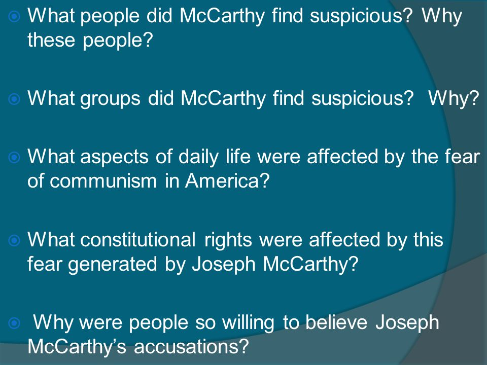 What people did McCarthy find suspicious Why these people