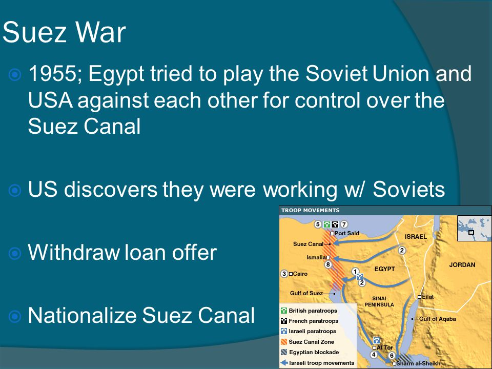 Suez War 1955; Egypt tried to play the Soviet Union and USA against each other for control over the Suez Canal.