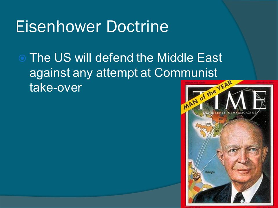 Eisenhower Doctrine The US will defend the Middle East against any attempt at Communist take-over