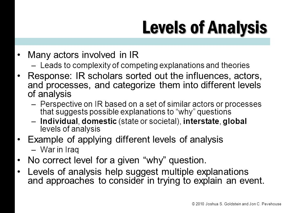 Levels of Analysis Many actors involved in IR