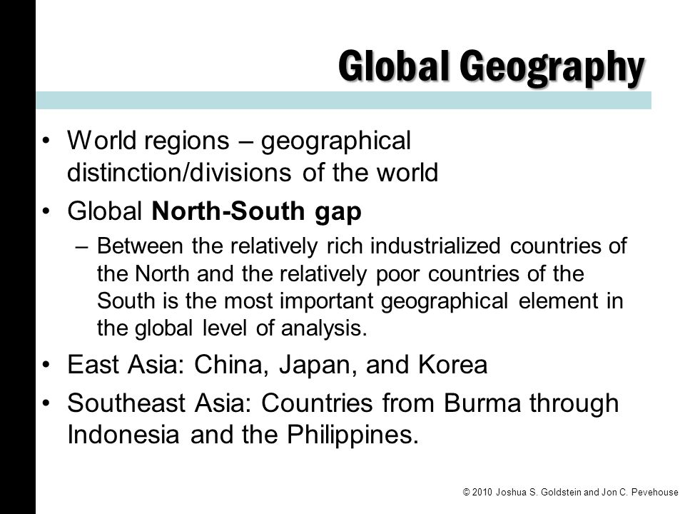 Global Geography World regions – geographical distinction/divisions of the world. Global North-South gap.