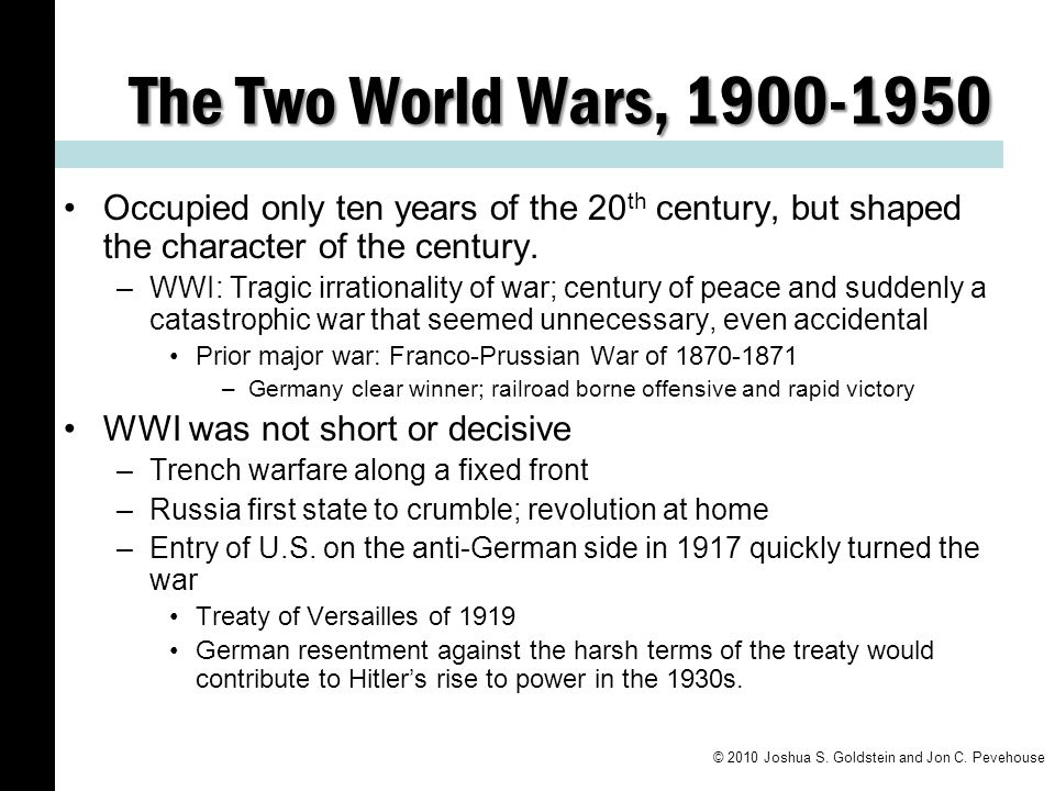 The Two World Wars, 1900-1950 Occupied only ten years of the 20th century, but shaped the character of the century.