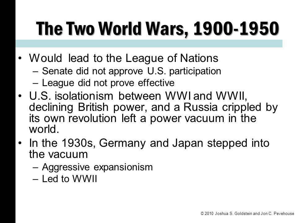 The Two World Wars, 1900-1950 Would lead to the League of Nations
