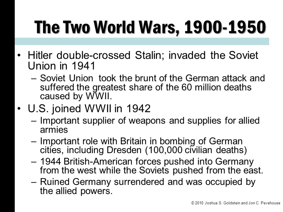 The Two World Wars, 1900-1950 Hitler double-crossed Stalin; invaded the Soviet Union in 1941.