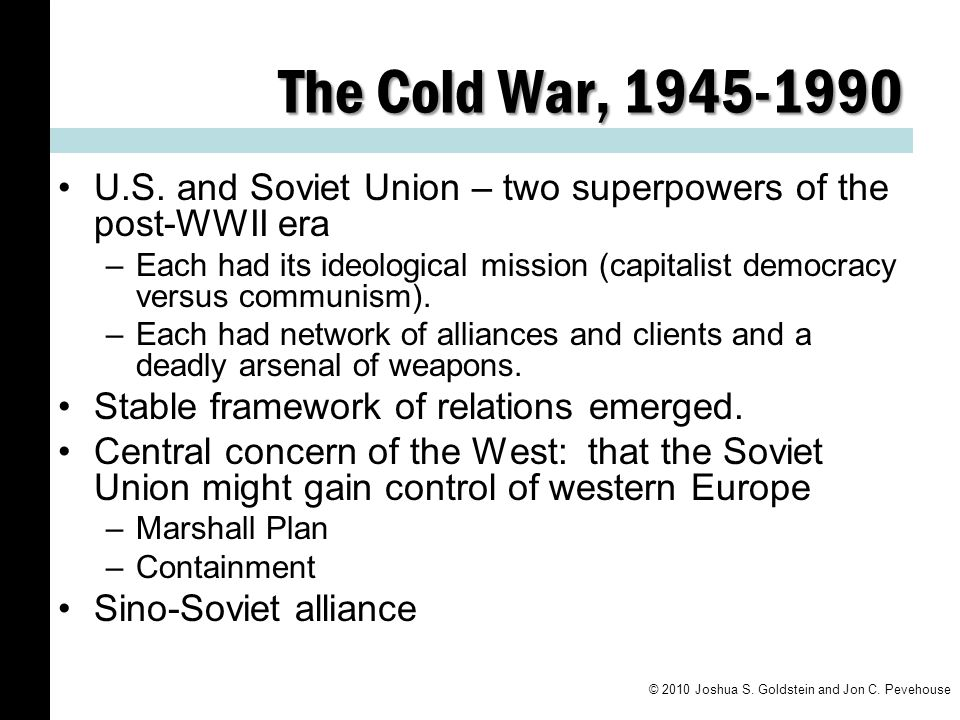 The Cold War, 1945-1990 U.S. and Soviet Union – two superpowers of the post-WWII era.