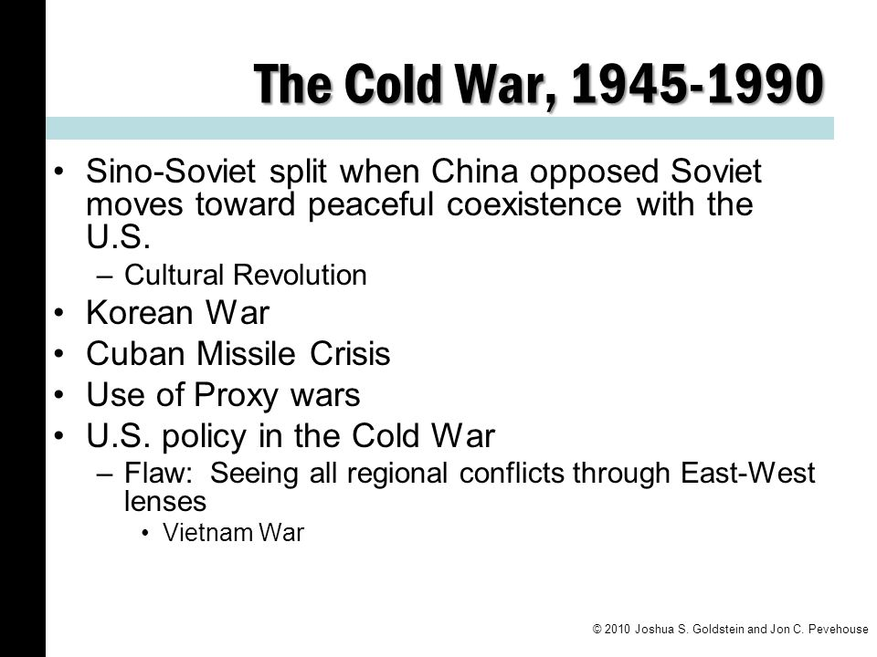 The Cold War, 1945-1990 Sino-Soviet split when China opposed Soviet moves toward peaceful coexistence with the U.S.